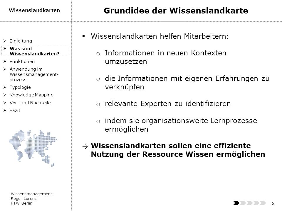 Wissensmanagement Roger Lorenz HTW Berlin Wissenslandkarten 5 Wissenslandkarten helfen Mitarbeitern: o Informationen in neuen Kontexten umzusetzen o d