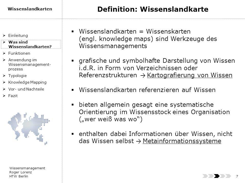 Wissensmanagement Roger Lorenz HTW Berlin Wissenslandkarten 7 Wissenslandkarten = Wissenskarten (engl. knowledge maps) sind Werkzeuge des Wissensmanag
