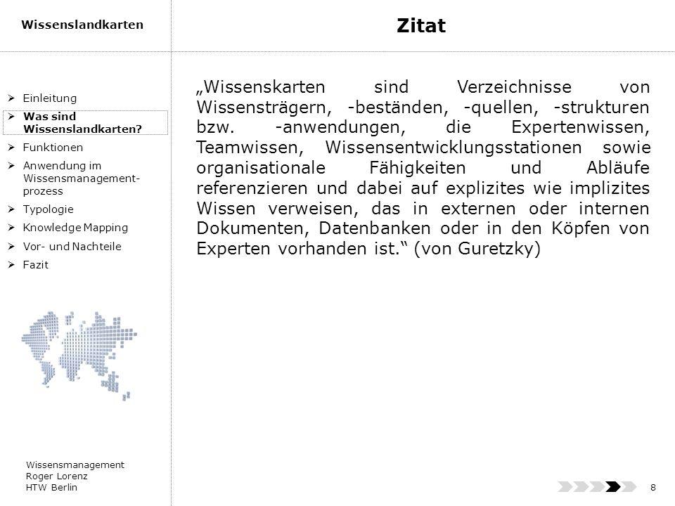 Wissensmanagement Roger Lorenz HTW Berlin Wissenslandkarten 29 vorhandene Wissensressourcen werden ersichtlich zielsicher und nachvollziehbar Kontakt zu wichtigen Experten wird auch Neueinsteigern schnell ermöglicht Vernetzung von Erfahrungen mit konkreten Geschäftsprozessen durch die Visualisierung steigt die Merkbarkeit fachlicher und persönlicher Kontakt stärkt Wir- Gefühl und fördert Wissensaustausch Einleitung Was sind Wissenslandkarten.