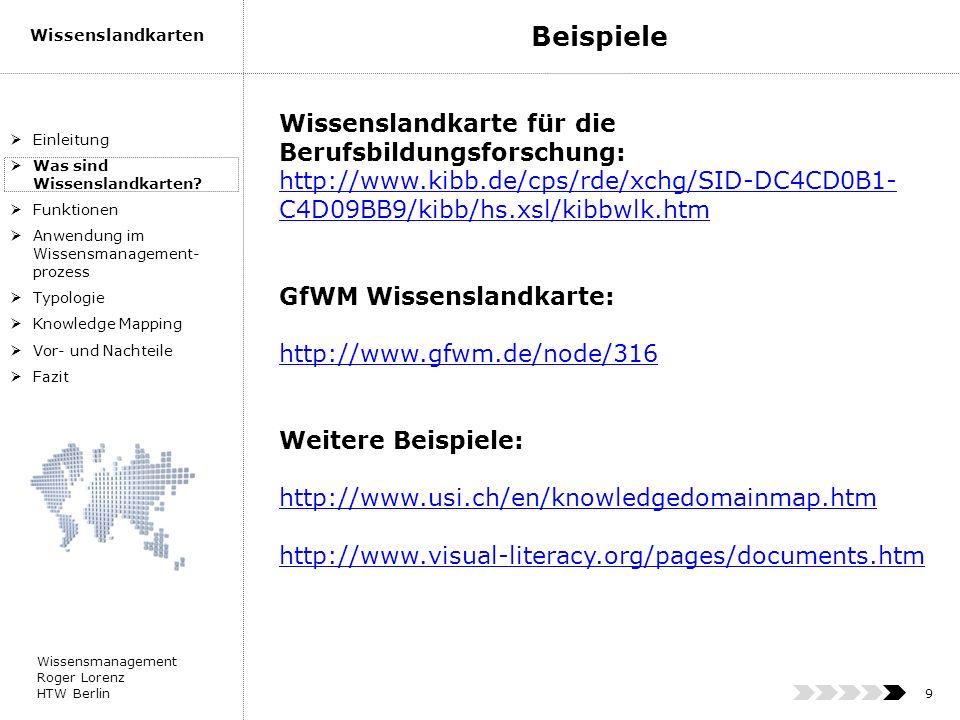 Wissensmanagement Roger Lorenz HTW Berlin Wissenslandkarten 9 Wissenslandkarte für die Berufsbildungsforschung: http://www.kibb.de/cps/rde/xchg/SID-DC