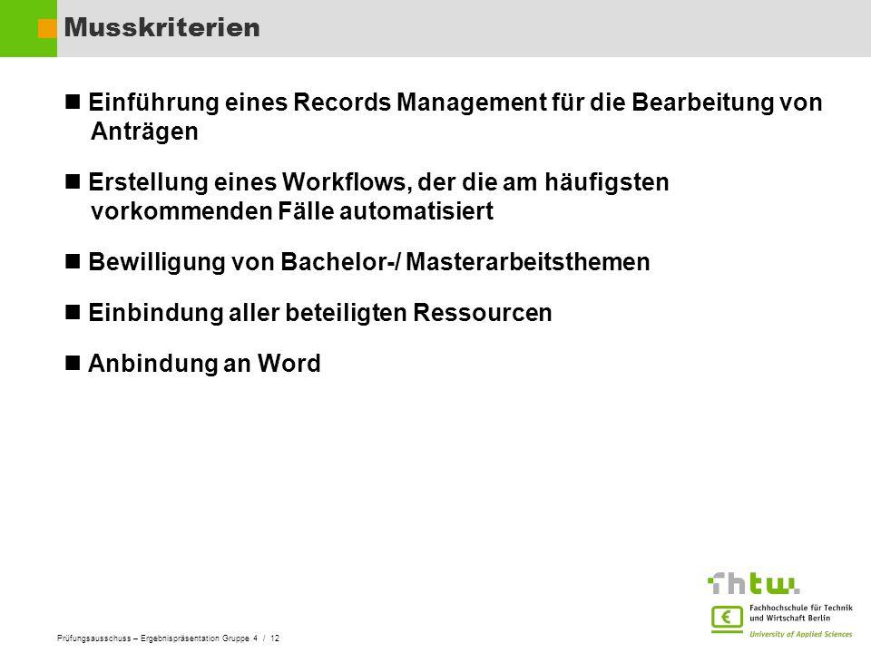 Prüfungsausschuss – Ergebnispräsentation Gruppe 4 / 12 Musskriterien Einführung eines Records Management für die Bearbeitung von Anträgen Erstellung e