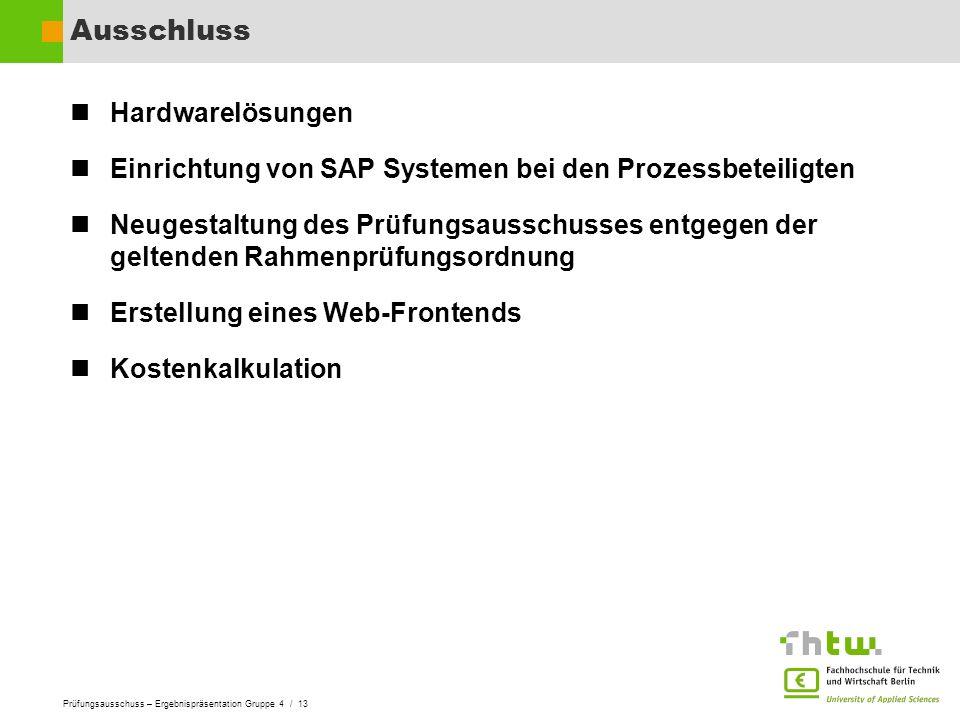 Prüfungsausschuss – Ergebnispräsentation Gruppe 4 / 13 Ausschluss Hardwarelösungen Einrichtung von SAP Systemen bei den Prozessbeteiligten Neugestaltu