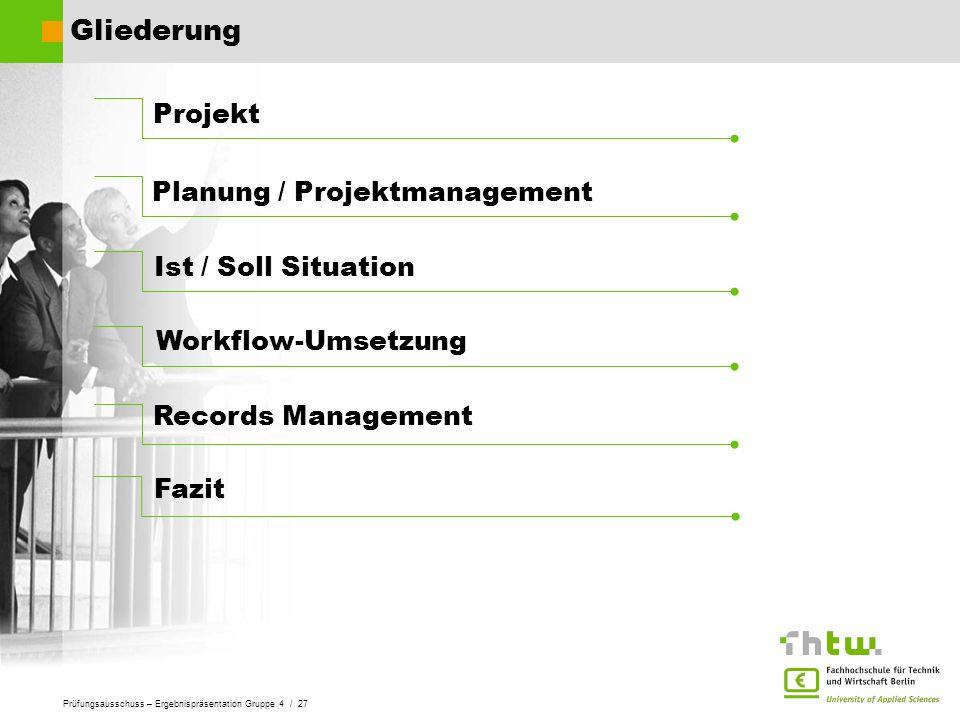 Prüfungsausschuss – Ergebnispräsentation Gruppe 4 / 27 Gliederung Ist / Soll Situation Workflow-Umsetzung Projekt Records Management Planung / Projekt