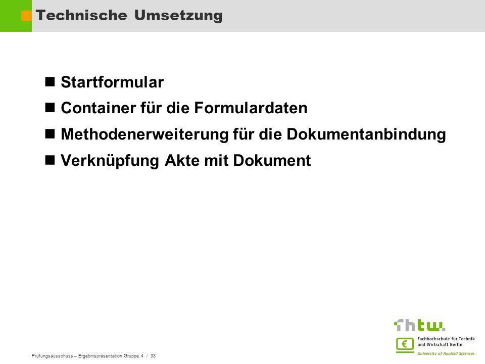 Prüfungsausschuss – Ergebnispräsentation Gruppe 4 / 33 Technische Umsetzung Startformular Container für die Formulardaten Methodenerweiterung für die