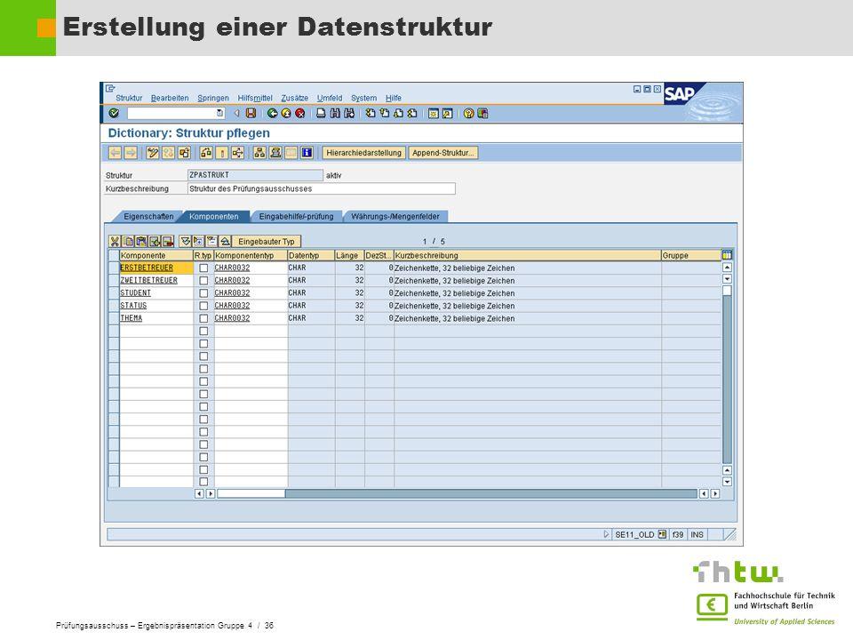 Prüfungsausschuss – Ergebnispräsentation Gruppe 4 / 36 Erstellung einer Datenstruktur