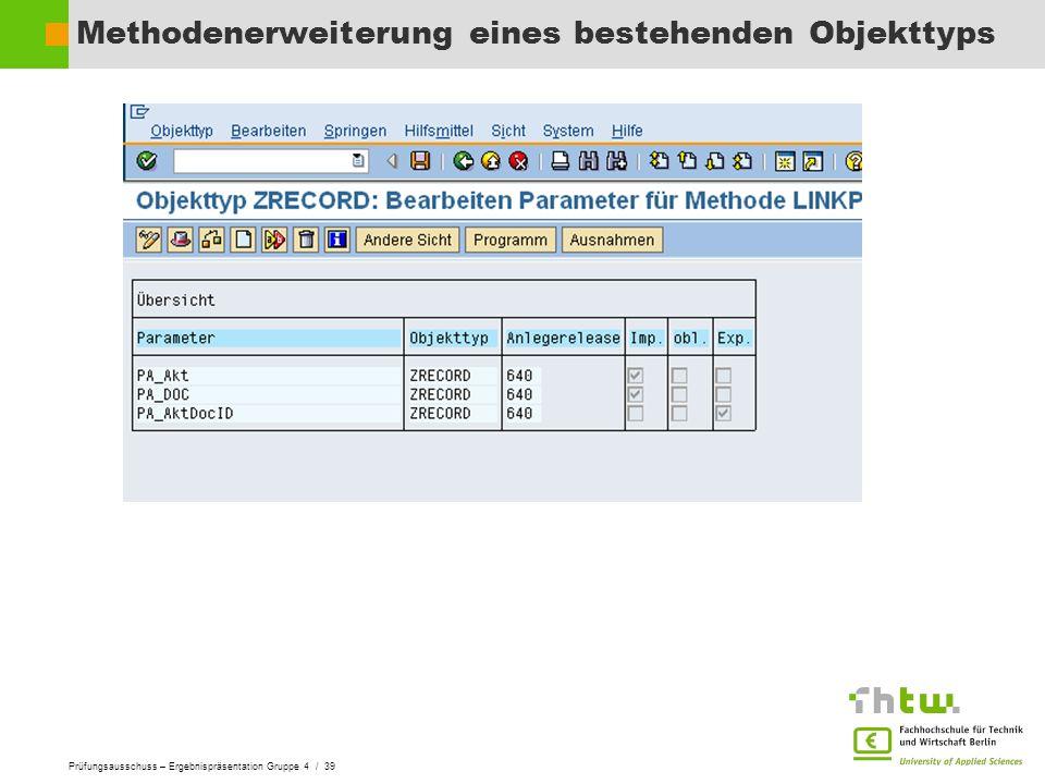 Prüfungsausschuss – Ergebnispräsentation Gruppe 4 / 39 Methodenerweiterung eines bestehenden Objekttyps