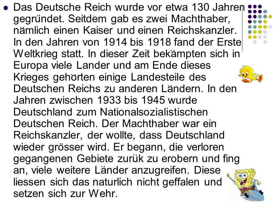 Das Deutsche Reich wurde vor etwa 130 Jahren gegrundet. Seitdem gab es zwei Machthaber, namlich einen Kaiser und einen Reichskanzler. In den Jahren vo