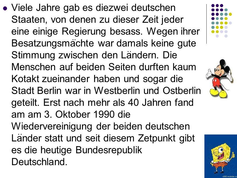 Viele Jahre gab es diezwei deutschen Staaten, von denen zu dieser Zeit jeder eine einige Regierung besass. Wegen ihrer Besatzungsmachte war damals kei