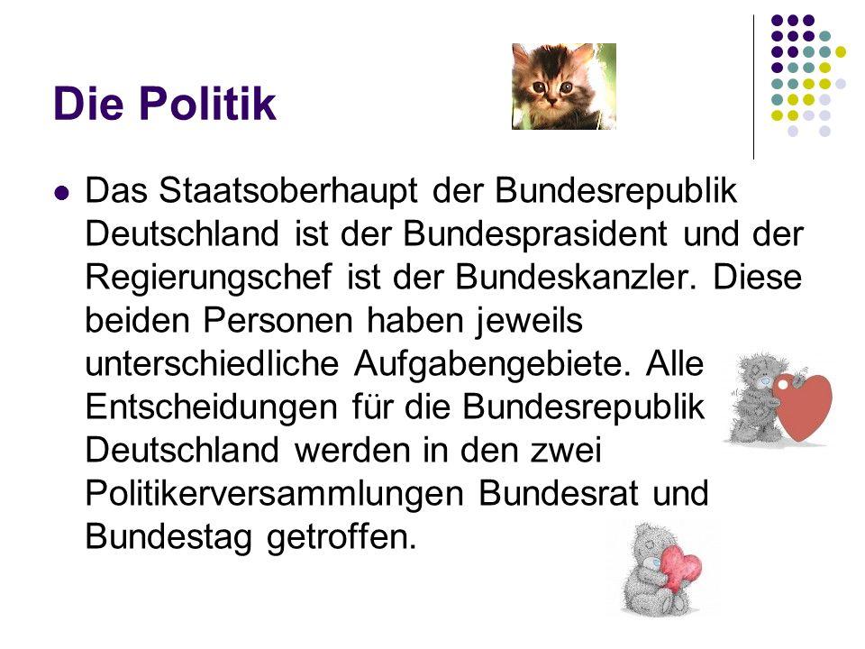Die Politik Das Staatsoberhaupt der Bundesrepublik Deutschland ist der Bundesprasident und der Regierungschef ist der Bundeskanzler.