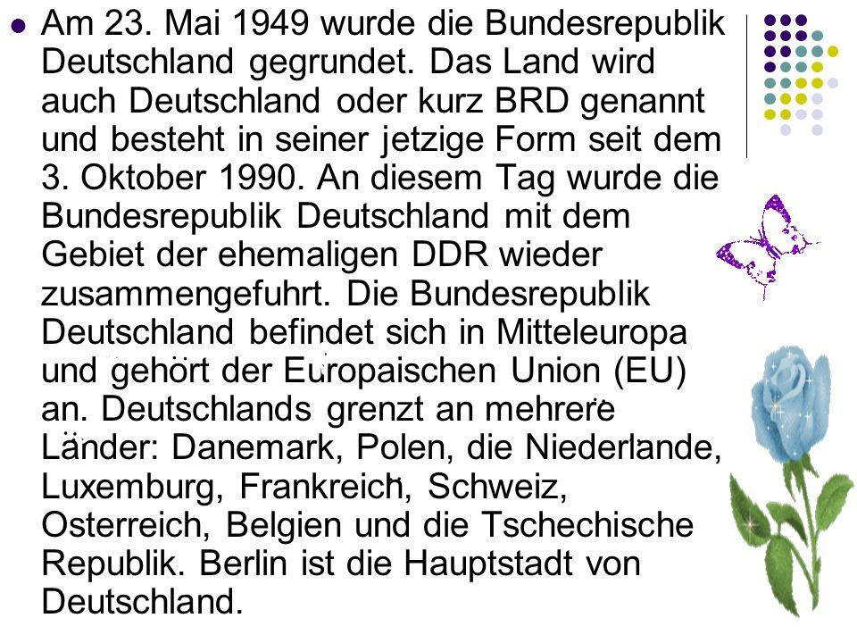 Am 23. Mai 1949 wurde die Bundesrepublik Deutschland gegrundet. Das Land wird auch Deutschland oder kurz BRD genannt und besteht in seiner jetzige For