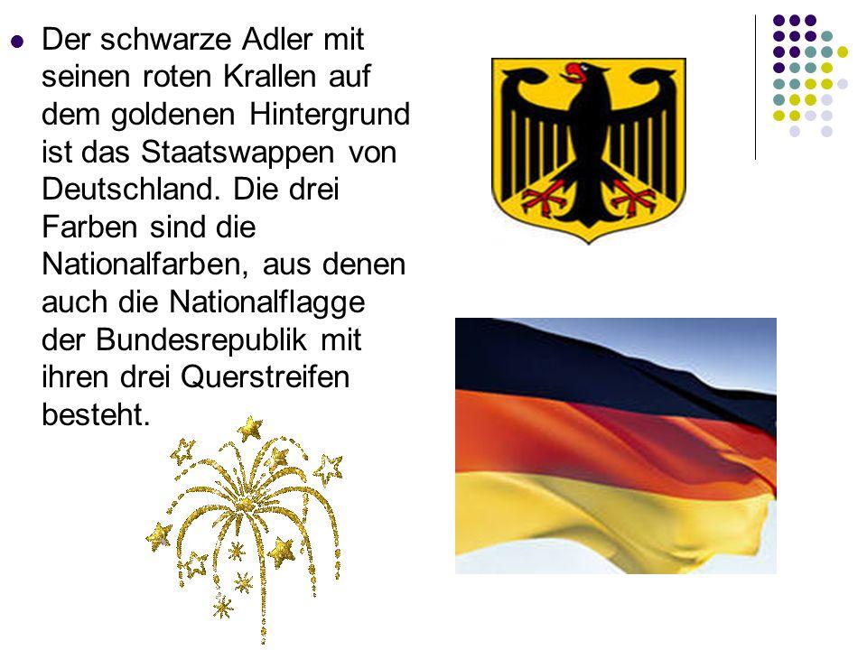 Der schwarze Adler mit seinen roten Krallen auf dem goldenen Hintergrund ist das Staatswappen von Deutschland. Die drei Farben sind die Nationalfarben