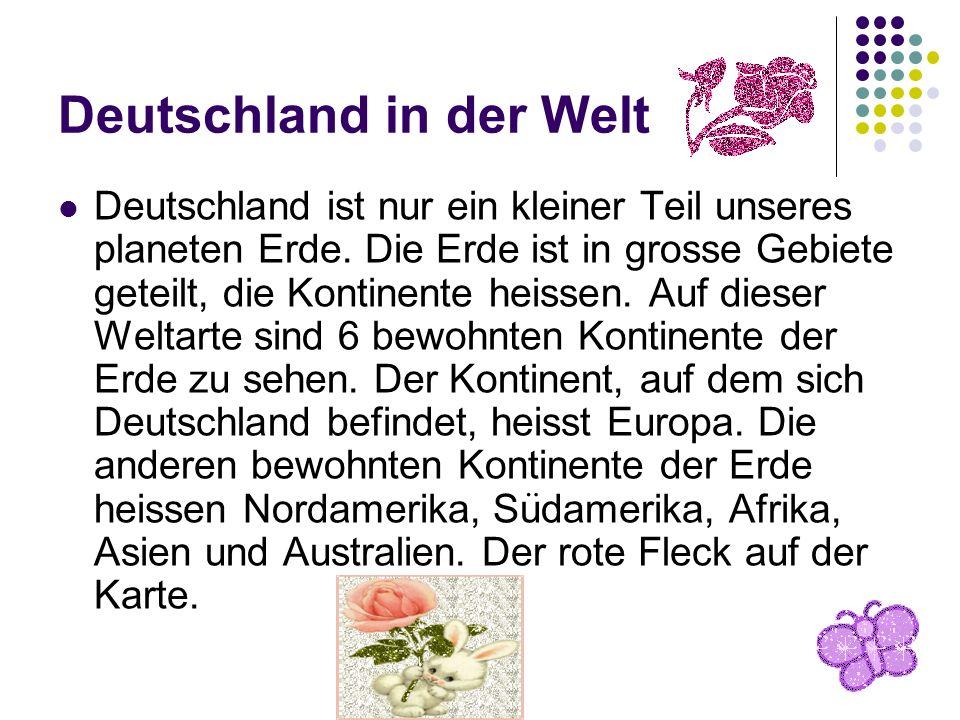 Deutschland in der Welt Deutschland ist nur ein kleiner Teil unseres planeten Erde. Die Erde ist in grosse Gebiete geteilt, die Kontinente heissen. Au