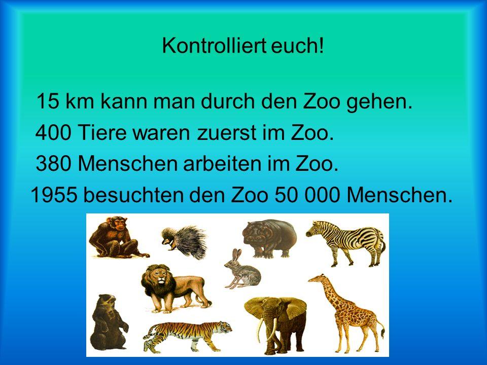 Kontrolliert euch.15 km kann man durch den Zoo gehen.