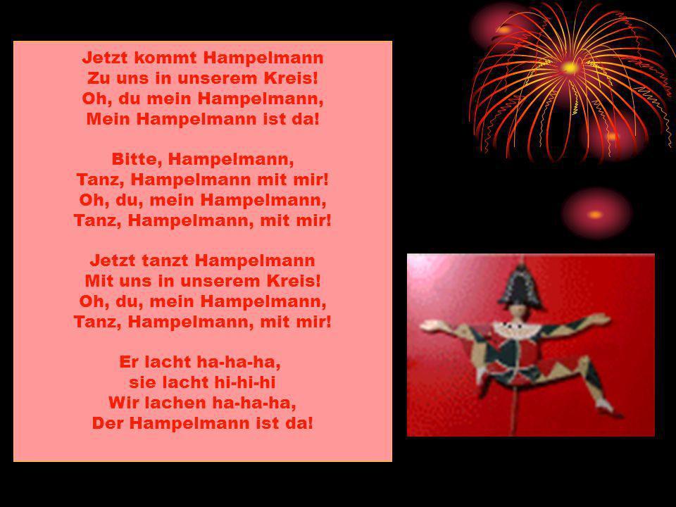 Jetzt kommt Hampelmann Zu uns in unserem Kreis! Oh, du mein Hampelmann, Mein Hampelmann ist da! Bitte, Hampelmann, Tanz, Hampelmann mit mir! Oh, du, m