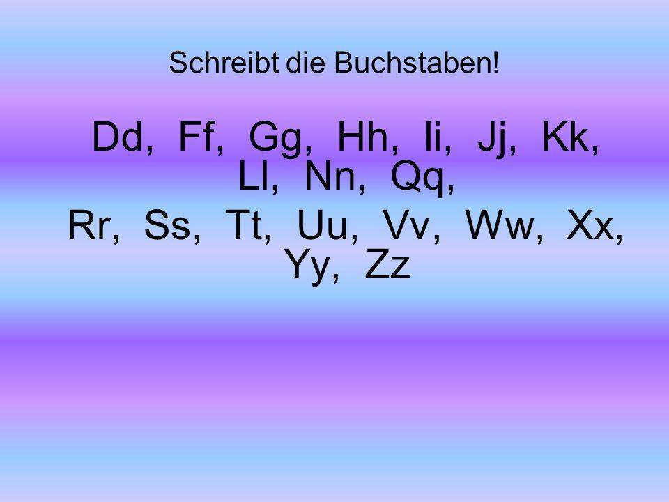 Schreibt die Buchstaben! Dd, Ff, Gg, Hh, Ii, Jj, Kk, Ll, Nn, Qq, Rr, Ss, Tt, Uu, Vv, Ww, Xx, Yy, Zz