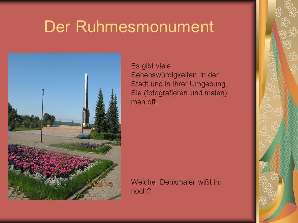 Der Ruhmesmonument Es gibt viele Sehenswürdigkeiten in der Stadt und in ihrer Umgebung. Sie (fotografieren und malen) man oft. Welche Denkmäler wißt i