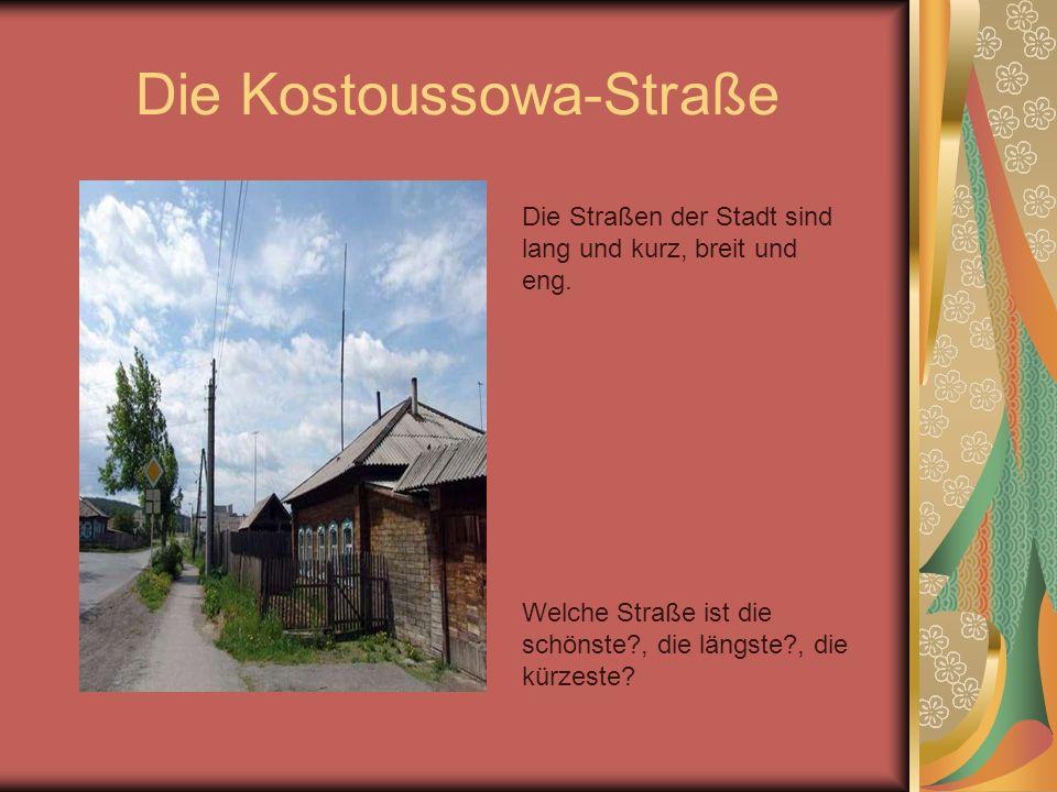 Die Kostoussowa-Straße Die Straßen der Stadt sind lang und kurz, breit und eng. Welche Straße ist die schönste?, die längste?, die kürzeste?