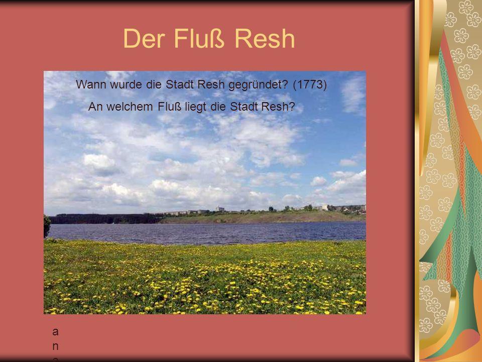 Der Fluß Resh anaananaan Wann wurde die Stadt Resh gegründet? (1773) An welchem Fluß liegt die Stadt Resh?