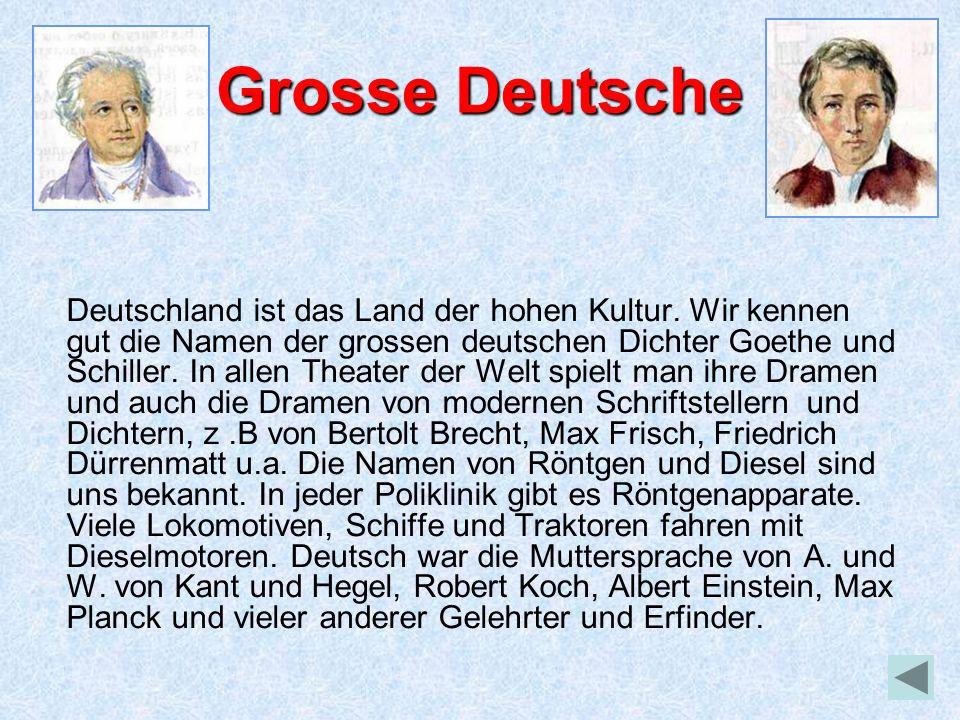 Grosse Deutsche Deutschland ist das Land der hohen Kultur. Wir kennen gut die Namen der grossen deutschen Dichter Goethe und Schiller. In allen Theate