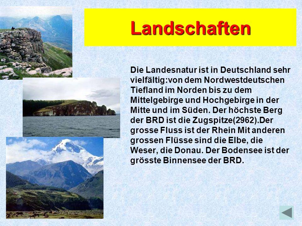 Landschaften Die Landesnatur ist in Deutschland sehr vielfältig:von dem Nordwestdeutschen Tiefland im Norden bis zu dem Mittelgebirge und Hochgebirge in der Mitte und im Süden.