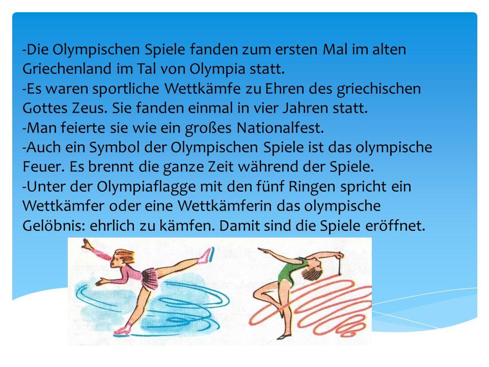 -Die Olympischen Spiele fanden zum ersten Mal im alten Griechenland im Tal von Olympia statt. -Es waren sportliche Wettkämfe zu Ehren des griechischen