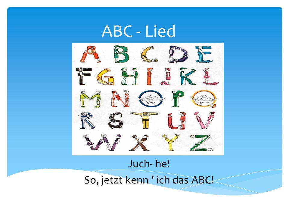 ABC - Lied Juch- he! So, jetzt kenn ich das ABC!