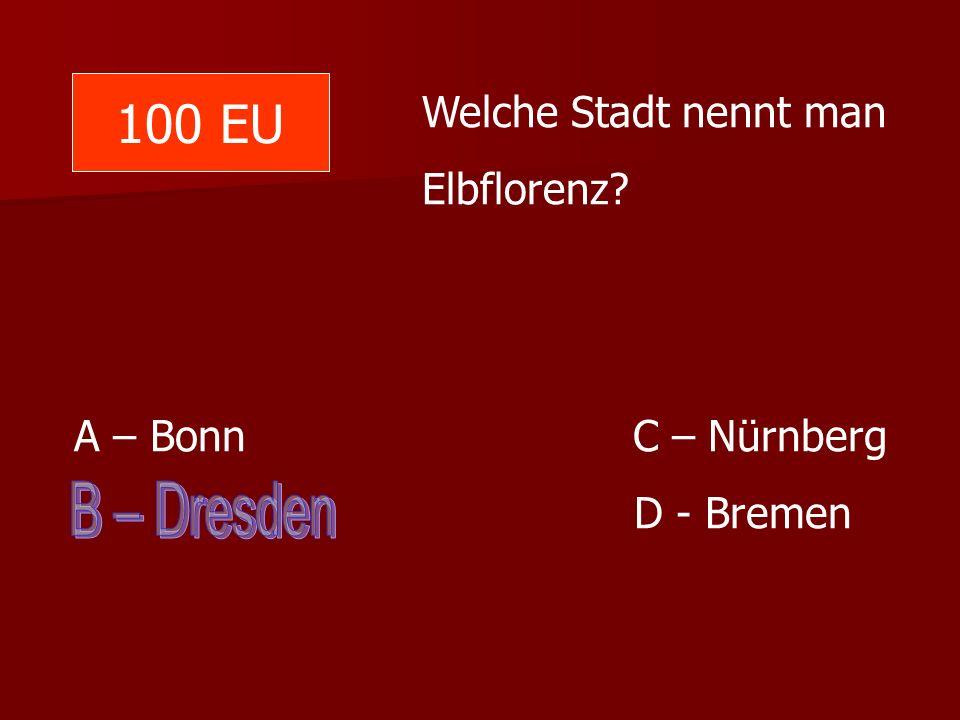 Welche Stadt nennt man Elbflorenz? A – Bonn C – Nürnberg D - Bremen