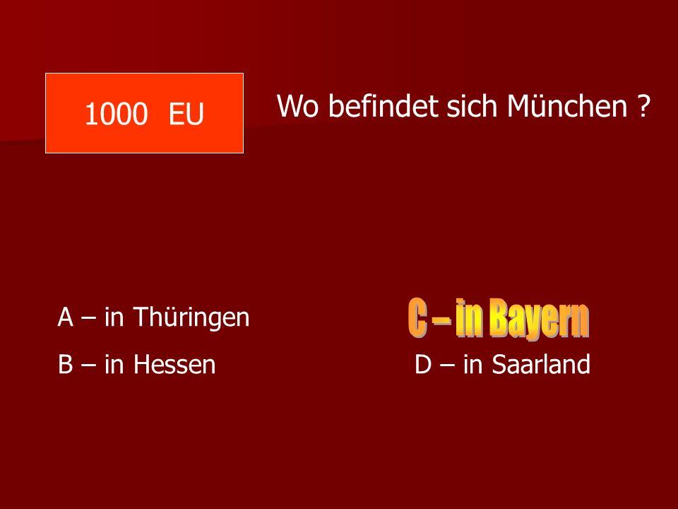 1000 EU Wo befindet sich München ? A – in Thüringen B – in Hessen D – in Saarland
