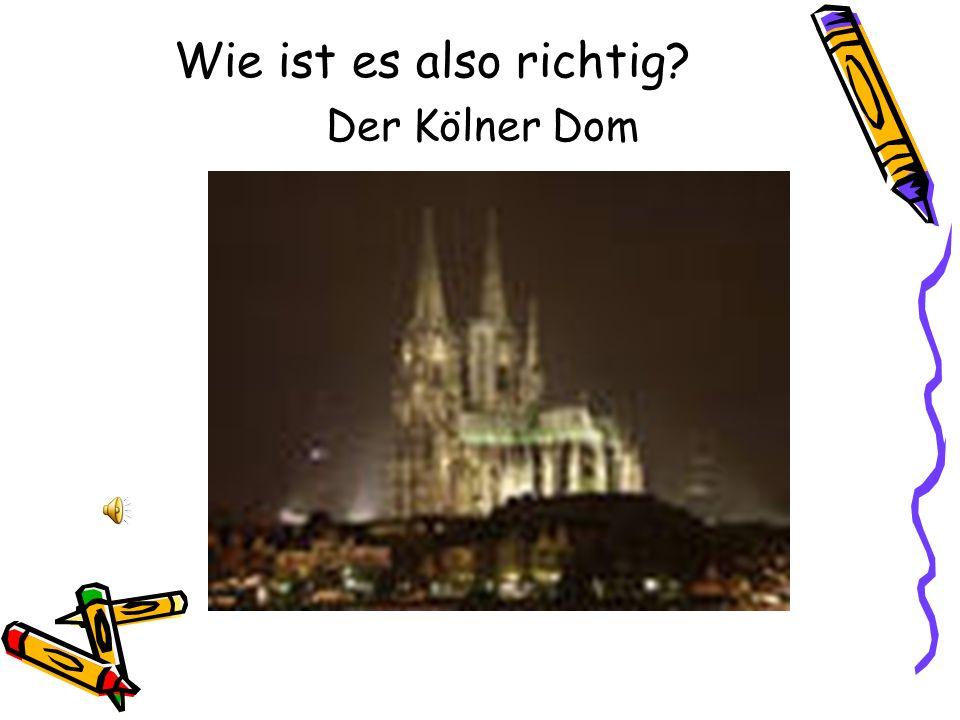 Wie ist es also richtig? Der Kölner Dom