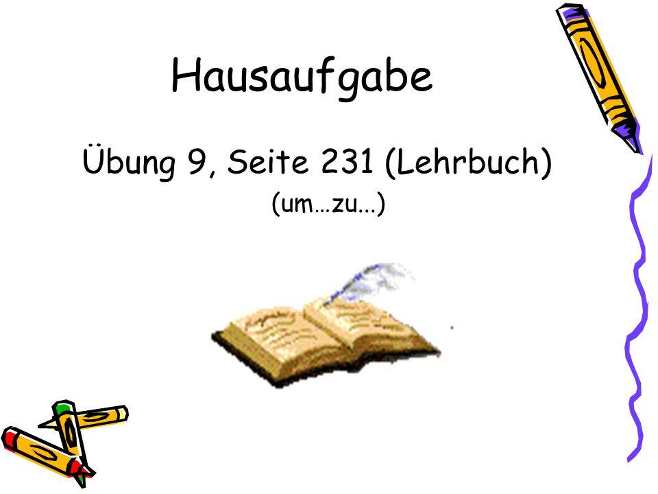 Hausaufgabe Übung 9, Seite 231 (Lehrbuch) (um…zu...)
