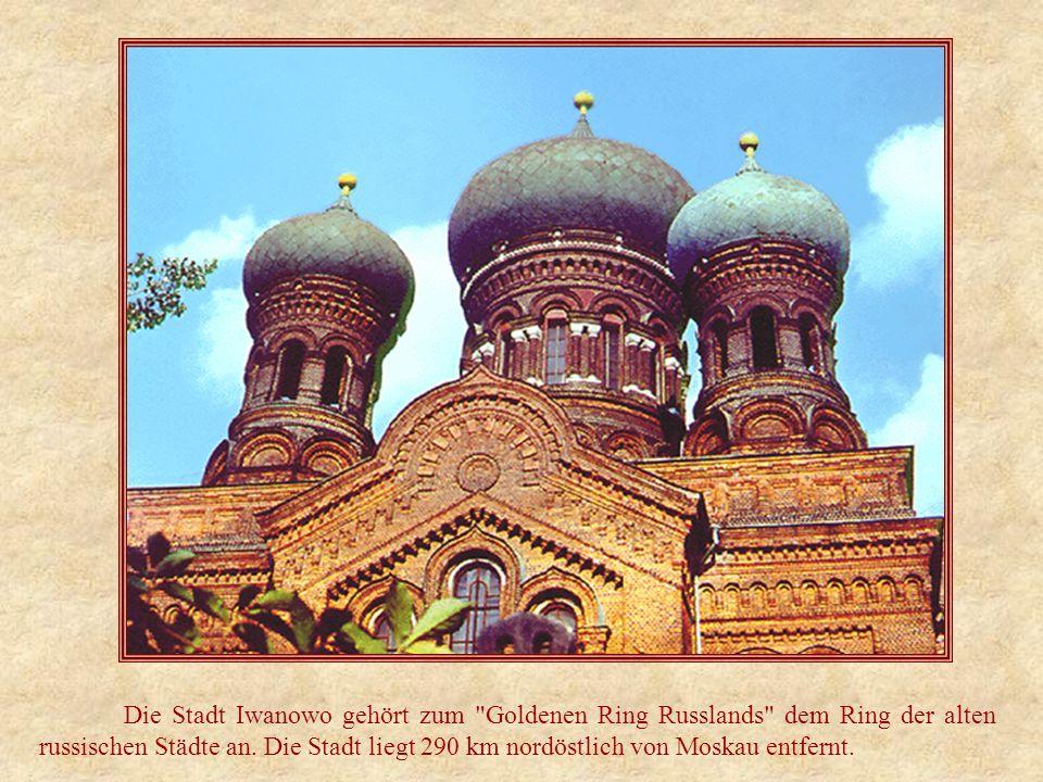 Die Stadt Iwanowo gehört zum Goldenen Ring Russlands dem Ring der alten russischen Städte an.