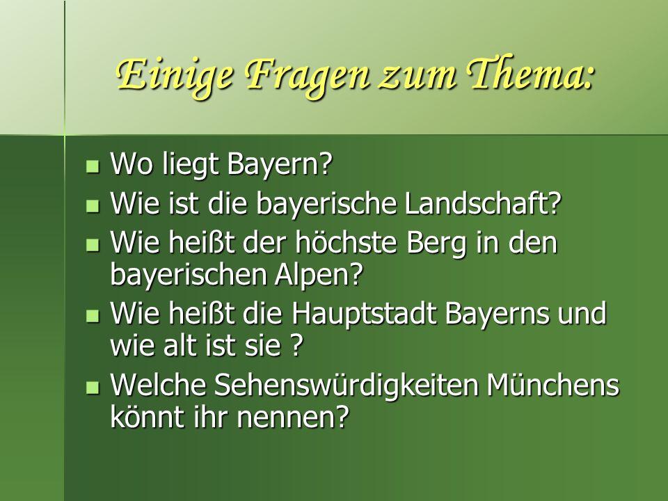 Einige Fragen zum Thema: Wo liegt Bayern? Wo liegt Bayern? Wie ist die bayerische Landschaft? Wie ist die bayerische Landschaft? Wie heißt der höchste