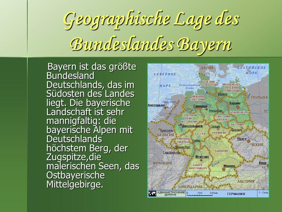 Geographische Lage des Bundeslandes Bayern Bayern ist das größte Bundesland Deutschlands, das im Südosten des Landes liegt. Die bayerische Landschaft