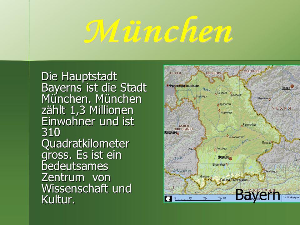 Die Hauptstadt Bayerns ist die Stadt München. München zählt 1,3 Millionen Einwohner und ist 310 Quadratkilometer gross. Es ist ein bedeutsames Zentrum