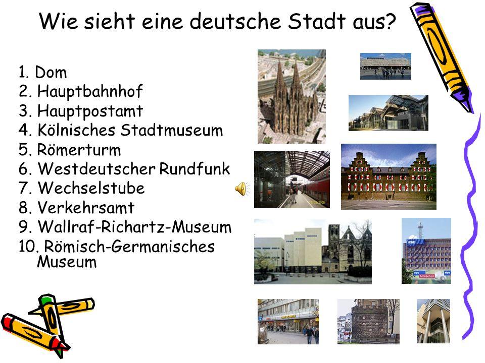 Wie sieht eine deutsche Stadt aus? 1. Dom 2. Hauptbahnhof 3. Hauptpostamt 4. Kölnisches Stadtmuseum 5. Römerturm 6. Westdeutscher Rundfunk 7. Wechsels