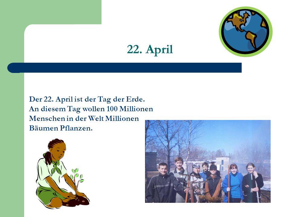 22. April Der 22. April ist der Tag der Erde.