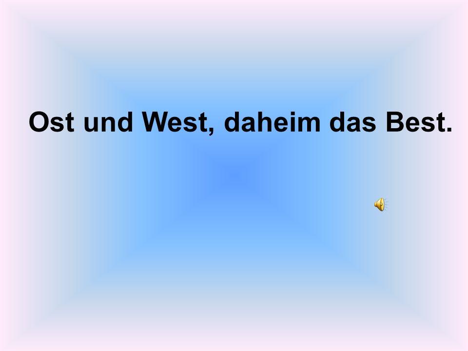 Ost und West, daheim das Best.