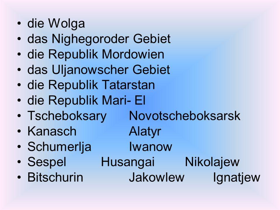 die Wolga das Nighegoroder Gebiet die Republik Mordowien das Uljanowscher Gebiet die Republik Tatarstan die Republik Mari- El TscheboksaryNovotscheboksarsk KanaschAlatyr SchumerljaIwanow SespelHusangaiNikolajew BitschurinJakowlewIgnatjew