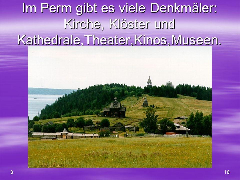 310 Im Perm gibt es viele Denkmäler: Kirche, Klöster und Kathedrale,Theater,Kinos,Museen.