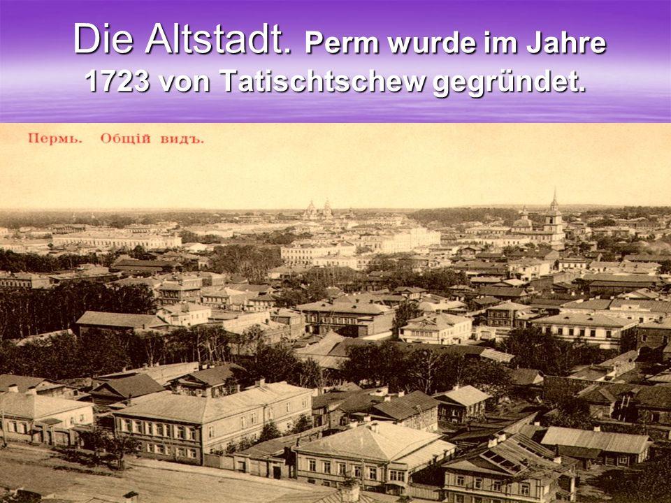 32 Die Altstadt. Perm wurde im Jahre 1723 von Tatischtschew gegründet. Die Altstadt. Perm wurde im Jahre 1723 von Tatischtschew gegründet.