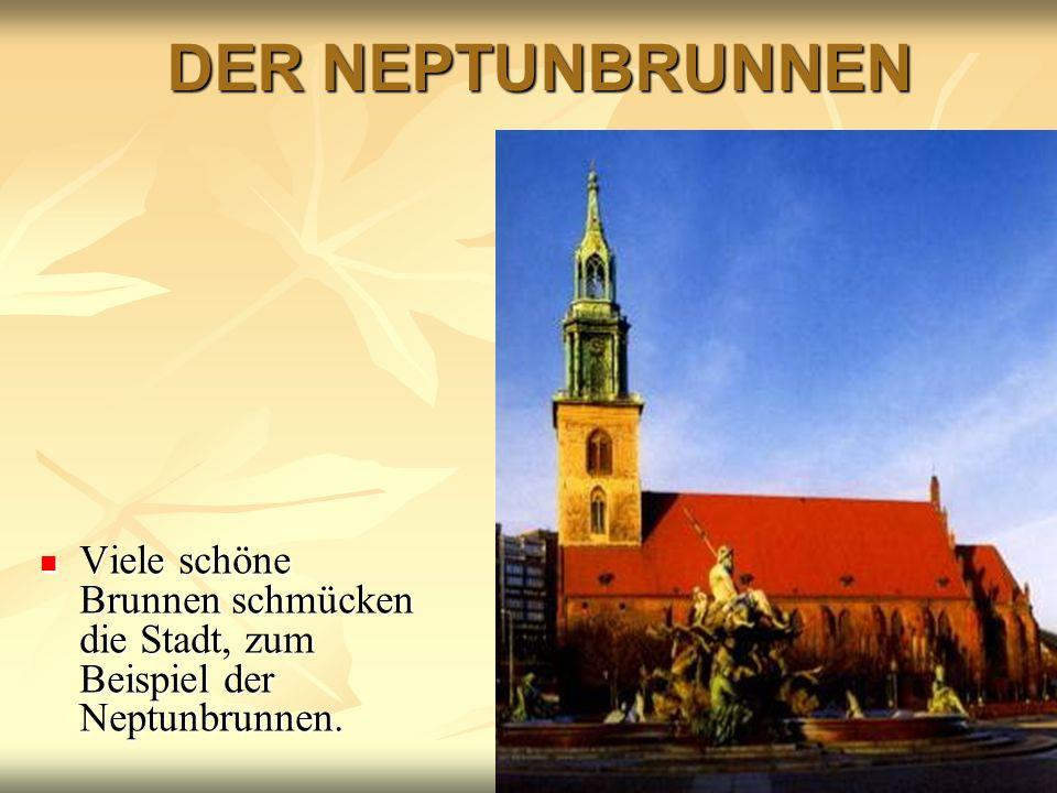 Viele schöne Brunnen schmücken die Stadt, zum Beispiel der Neptunbrunnen. DER NEPTUNBRUNNEN