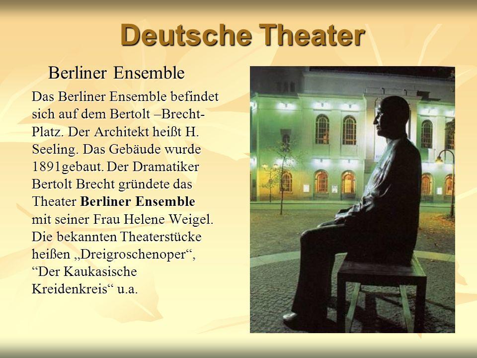 Deutsche Theater Berliner Ensemble Das Berliner Ensemble befindet sich auf dem Bertolt –Brecht- Platz. Der Architekt heißt H. Seeling. Das Gebäude wur