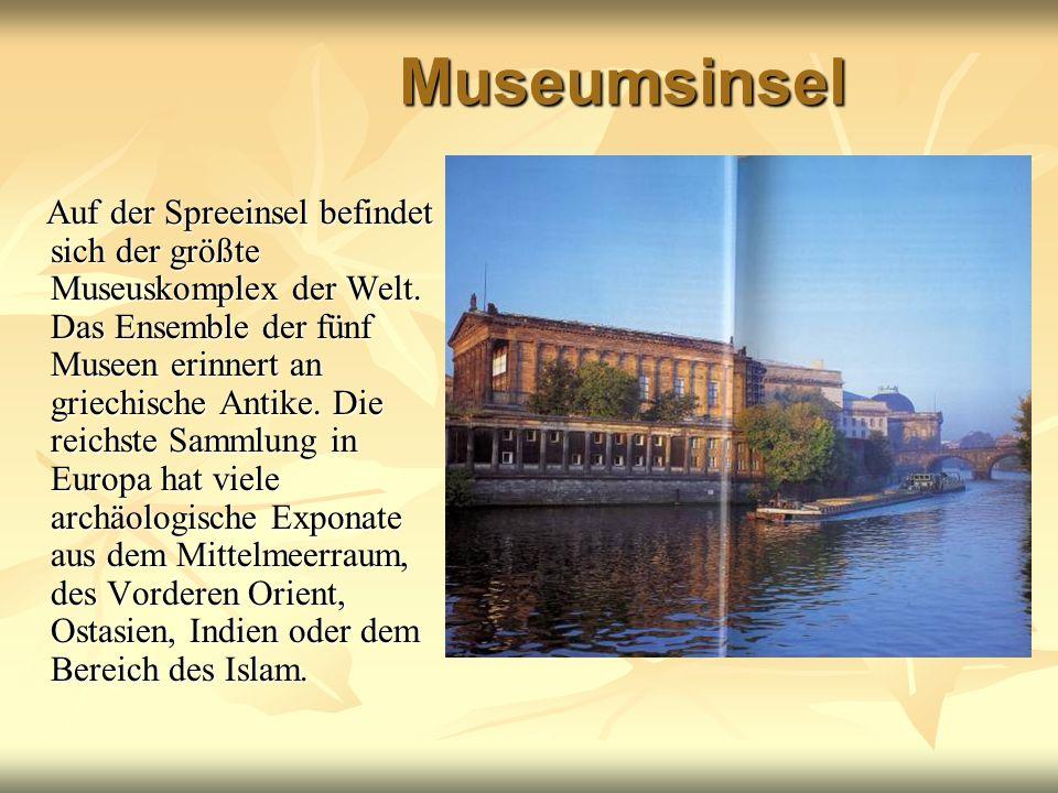 Museumsinsel Auf der Spreeinsel befindet sich der größte Museuskomplex der Welt. Das Ensemble der fünf Museen erinnert an griechische Antike. Die reic