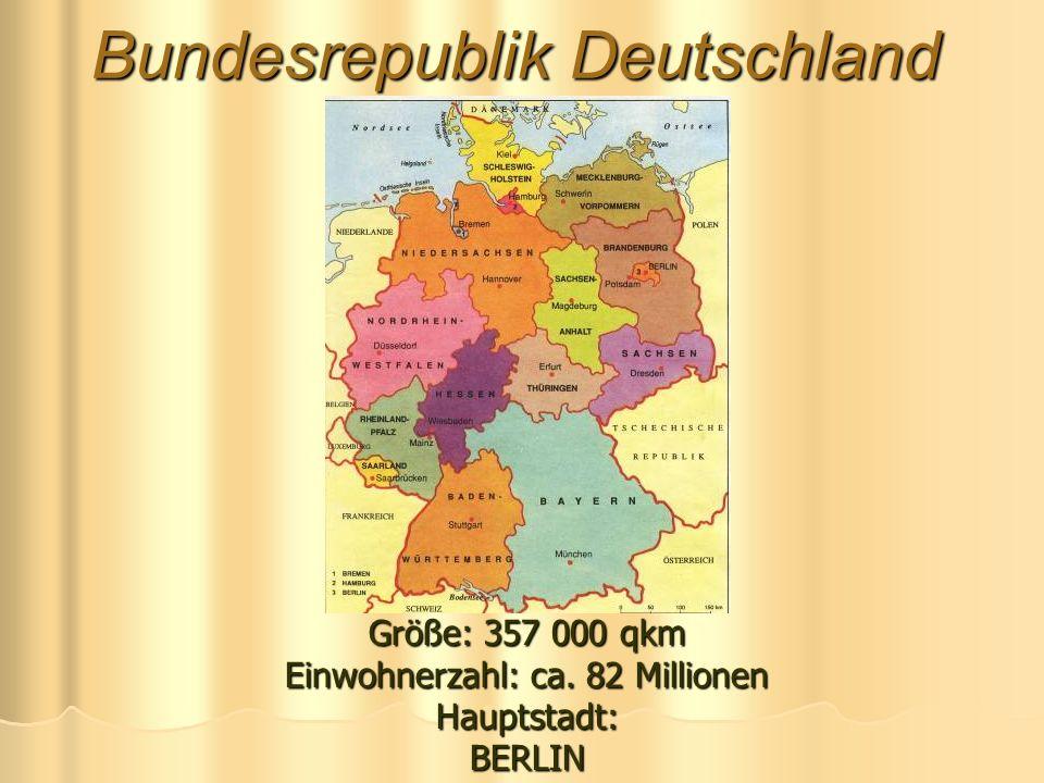 Bundesrepublik Deutschland Größe: 357 000 qkm Einwohnerzahl: ca. 82 Millionen Hauptstadt: BERLIN