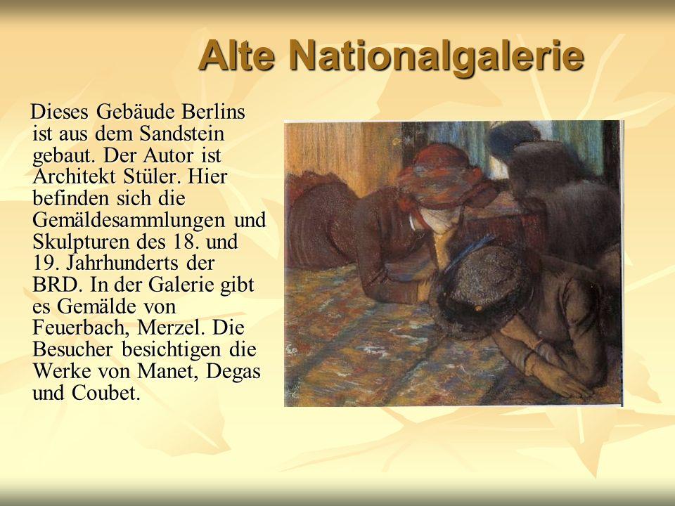 Alte Nationalgalerie Dieses Gebäude Berlins ist aus dem Sandstein gebaut. Der Autor ist Architekt Stüler. Hier befinden sich die Gemäldesammlungen und