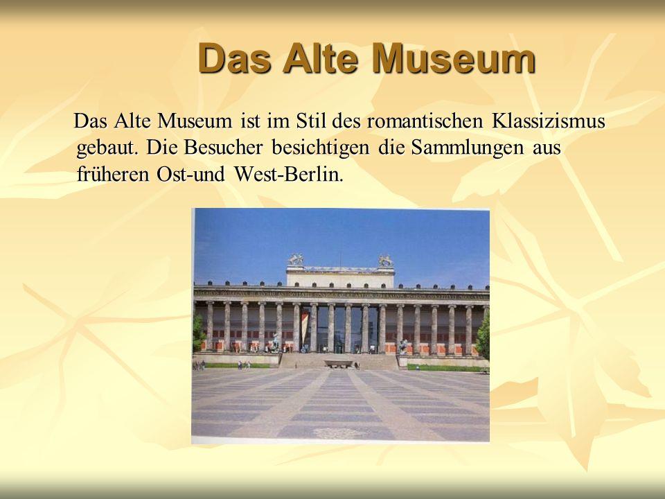 Das Alte Museum Das Alte Museum ist im Stil des romantischen Klassizismus gebaut. Die Besucher besichtigen die Sammlungen aus früheren Ost-und West-Be