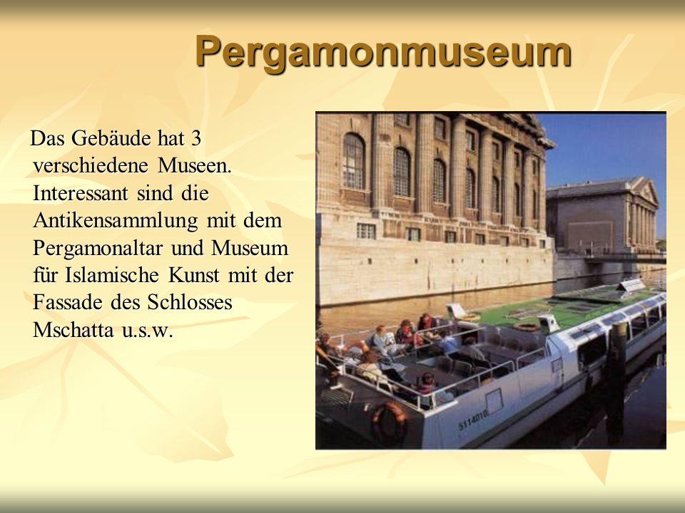 Pergamonmuseum Das Gebäude hat 3 verschiedene Museen. Interessant sind die Antikensammlung mit dem Pergamonaltar und Museum für Islamische Kunst mit d