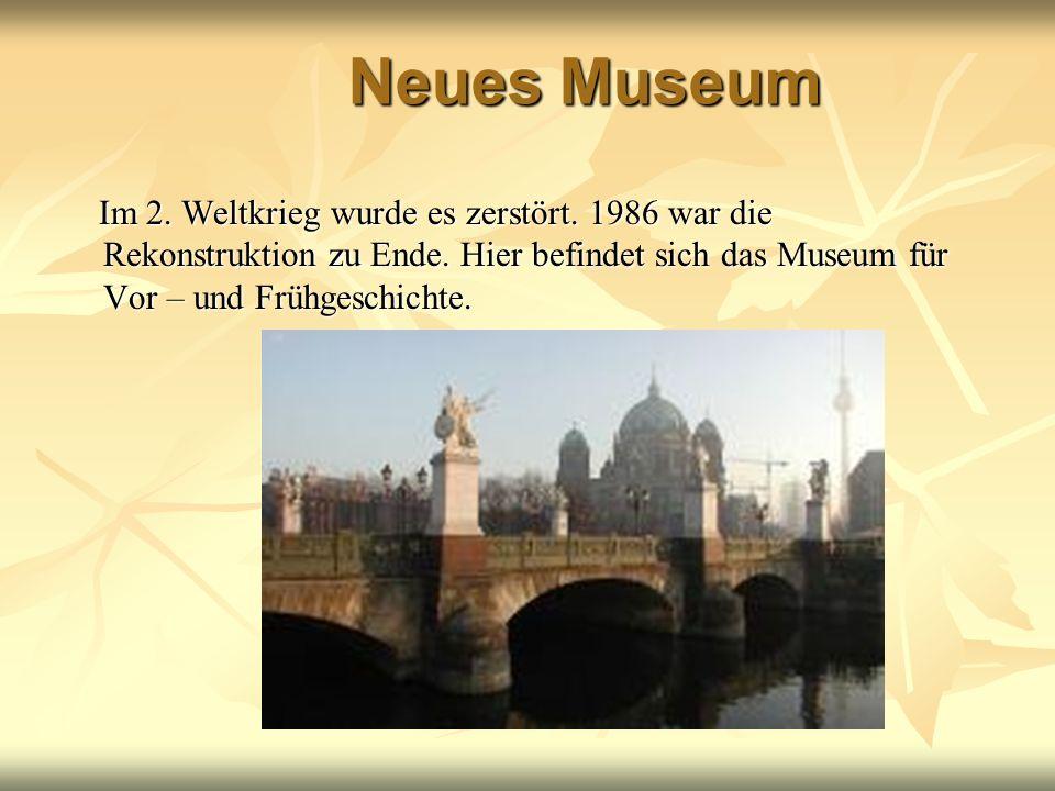 Neues Museum Im 2. Weltkrieg wurde es zerstört. 1986 war die Rekonstruktion zu Ende. Hier befindet sich das Museum für Vor – und Frühgeschichte.