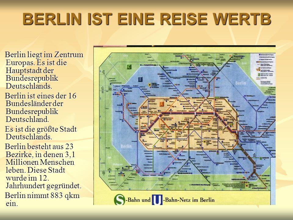 BERLIN IST EINE REISE WERTB Berlin liegt im Zentrum Europas. Es ist die Hauptstadt der Bundesrepublik Deutschlands. Berlin liegt im Zentrum Europas. E