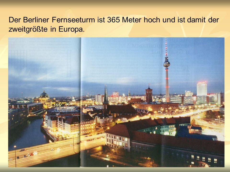 Der Berliner Fernseeturm ist 365 Meter hoch und ist damit der zweitgrößte in Europa.